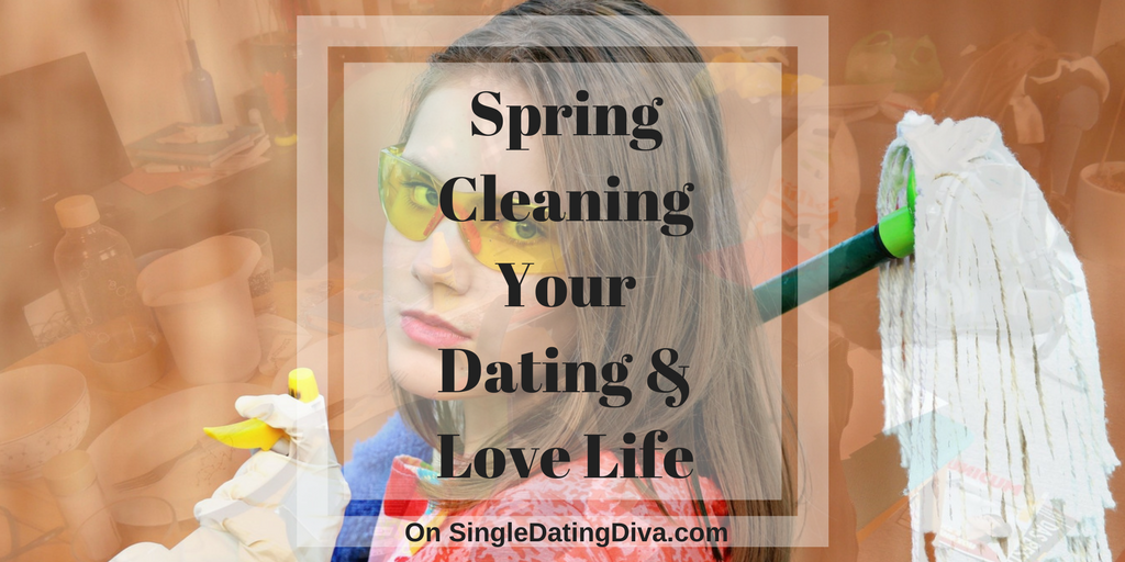 Spring cleaning for your dating life