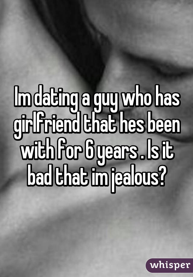 The guy im dating has a girlfriend