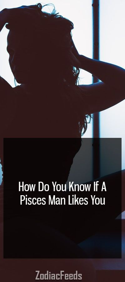 When pisces man likes you