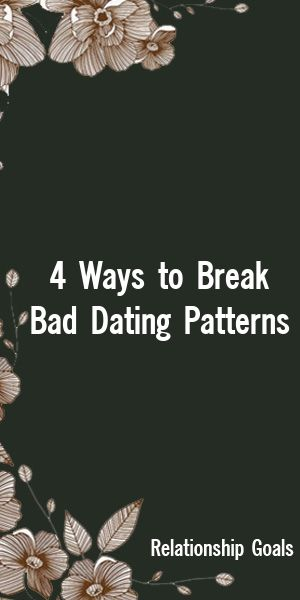 How to break bad dating patterns