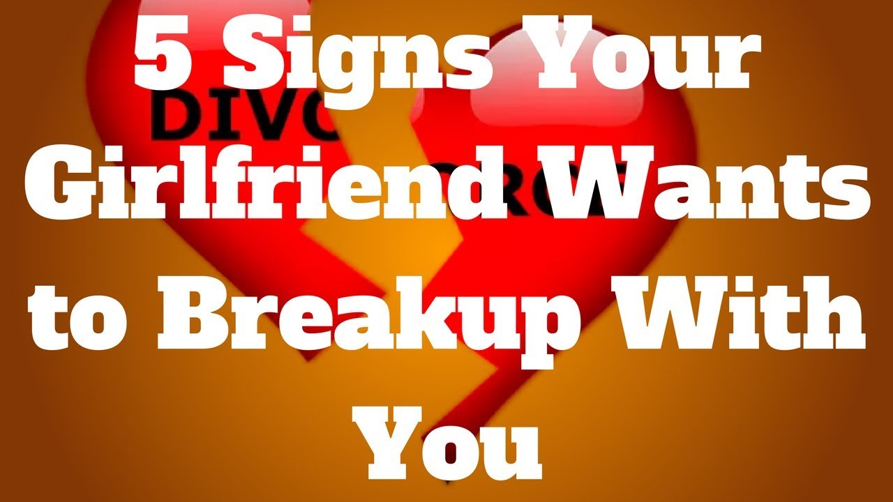 Girlfriend wants to break up