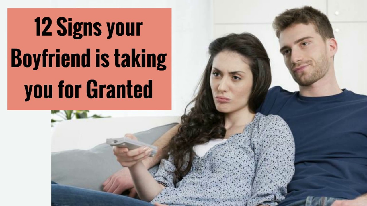 What to do if your boyfriend takes you for granted