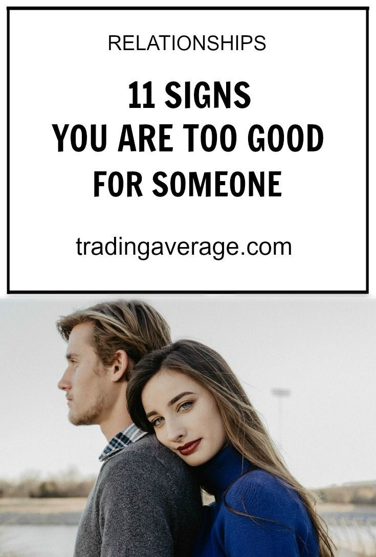 Dating someone too good for you